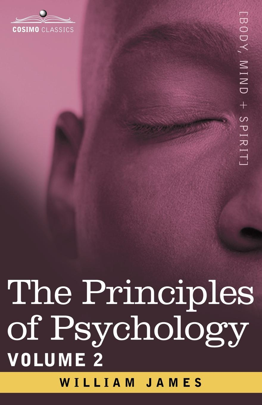 William James The Principles of Psychology, Vol. 2 william henry pyle the science of human nature a psychology for beginners