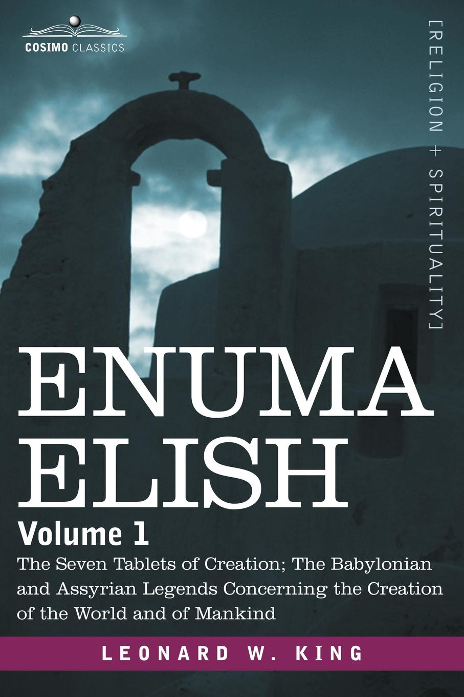 L. W. King Enuma Elish. Volume 1: The Seven Tablets of Creation; The Babylonian and Assyrian Legends Concerning the Creation of the World and john william allen the danger of peace being the substance of a lecture delivered at king s college london on may 1
