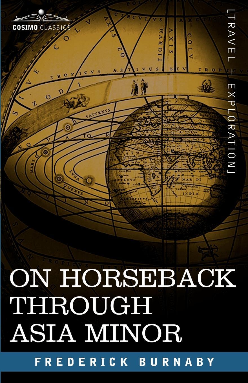 Frederick Burnaby On Horseback Through Asia Minor burton frederick russell the mission of poubalov