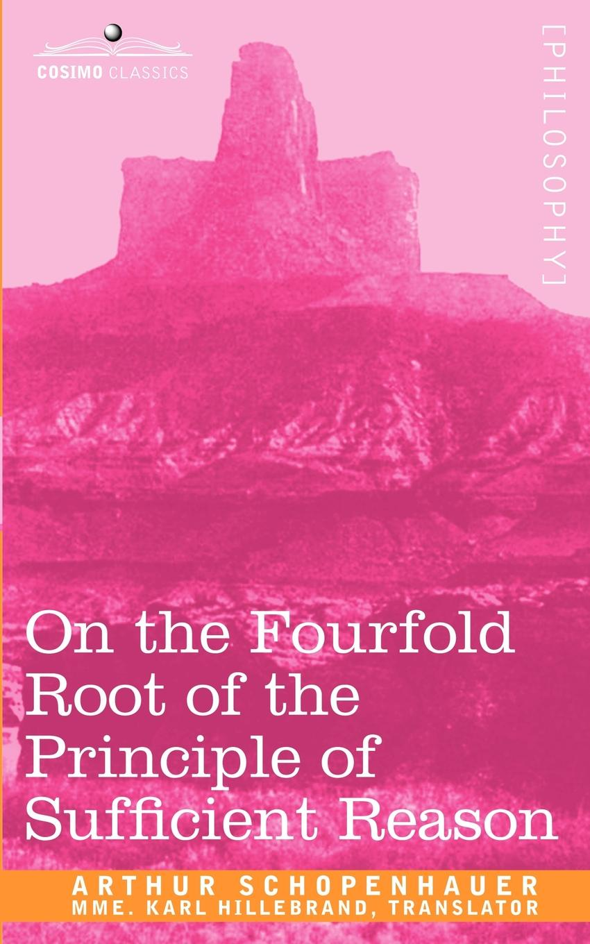 Артур Шопенгауэр, Mme Karl Hillebrand On the Fourfold Root of the Principle of Sufficient Reason артур шопенгауэр the world as will and idea vol 2 of 3
