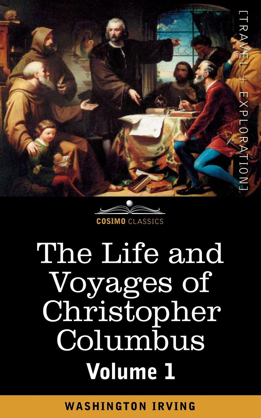 Washington Irving The Life and Voyages of Christopher Columbus, Vol.1