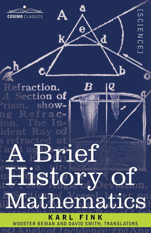 Karl Fink, Wooster Woodruff Beman, David Smith A Brief History of Mathematics fink sort of revolution фирм cd