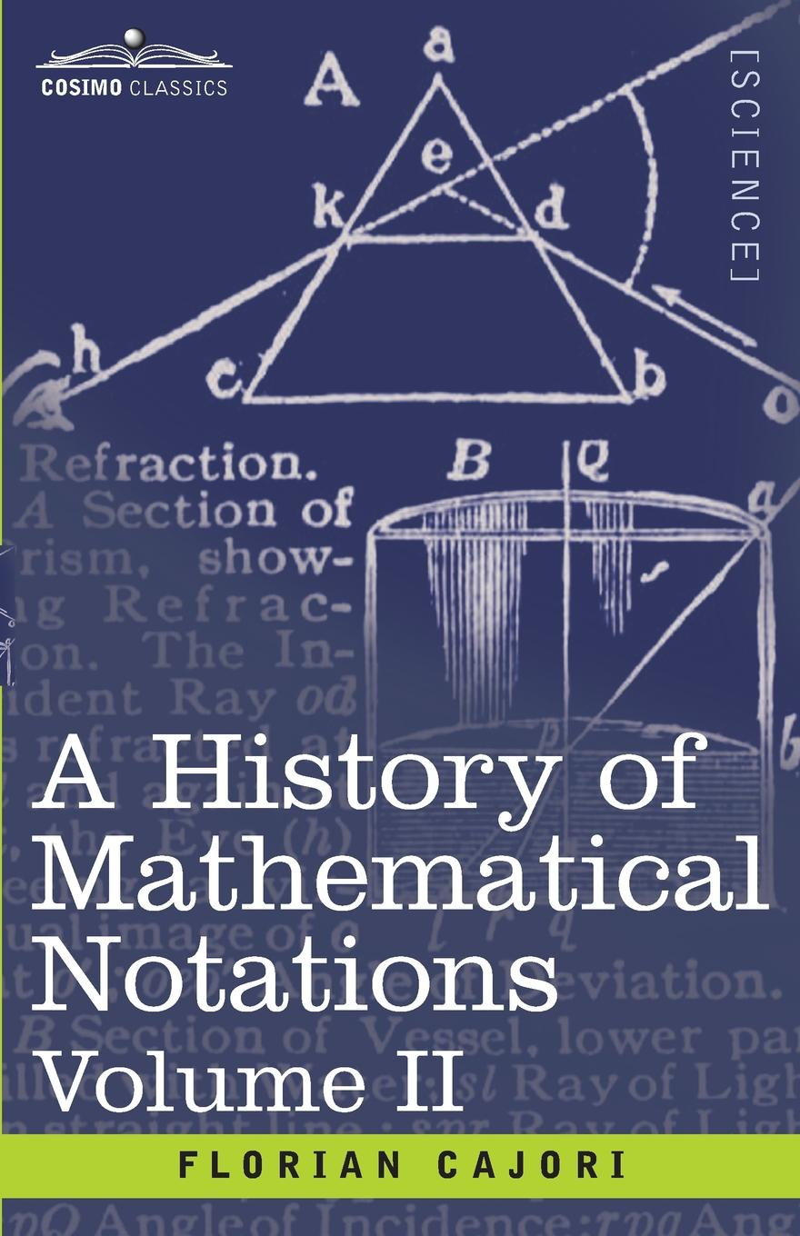 Florian Cajori A History of Mathematical Notations, Volume II florian cajori a history of elementary mathematics