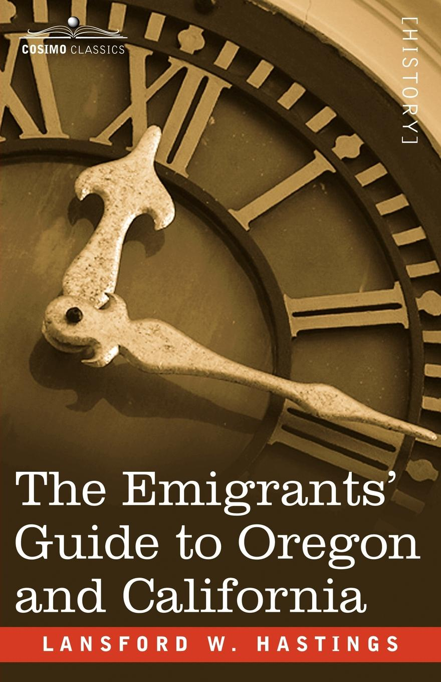 Lansford W. Hastings The Emigrants' Guide to Oregon and California