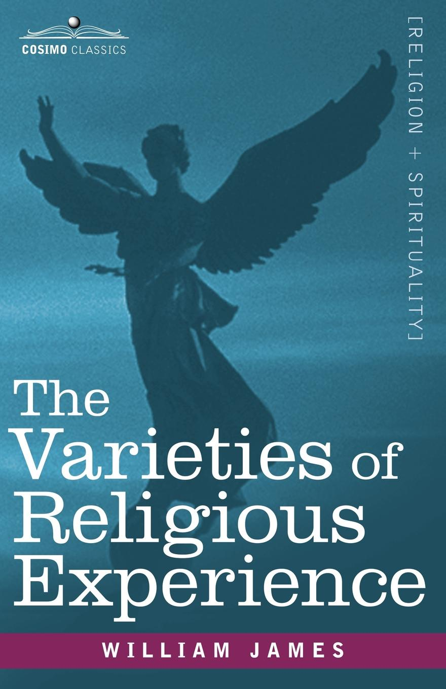 William James The Varieties of Religious Experience william james the will to believe and other essays in popular philosophy and human immortality