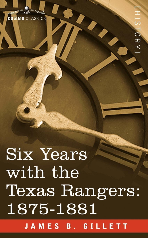 James B. Gillett Six Years with the Texas Rangers, 1875-1881 недорого