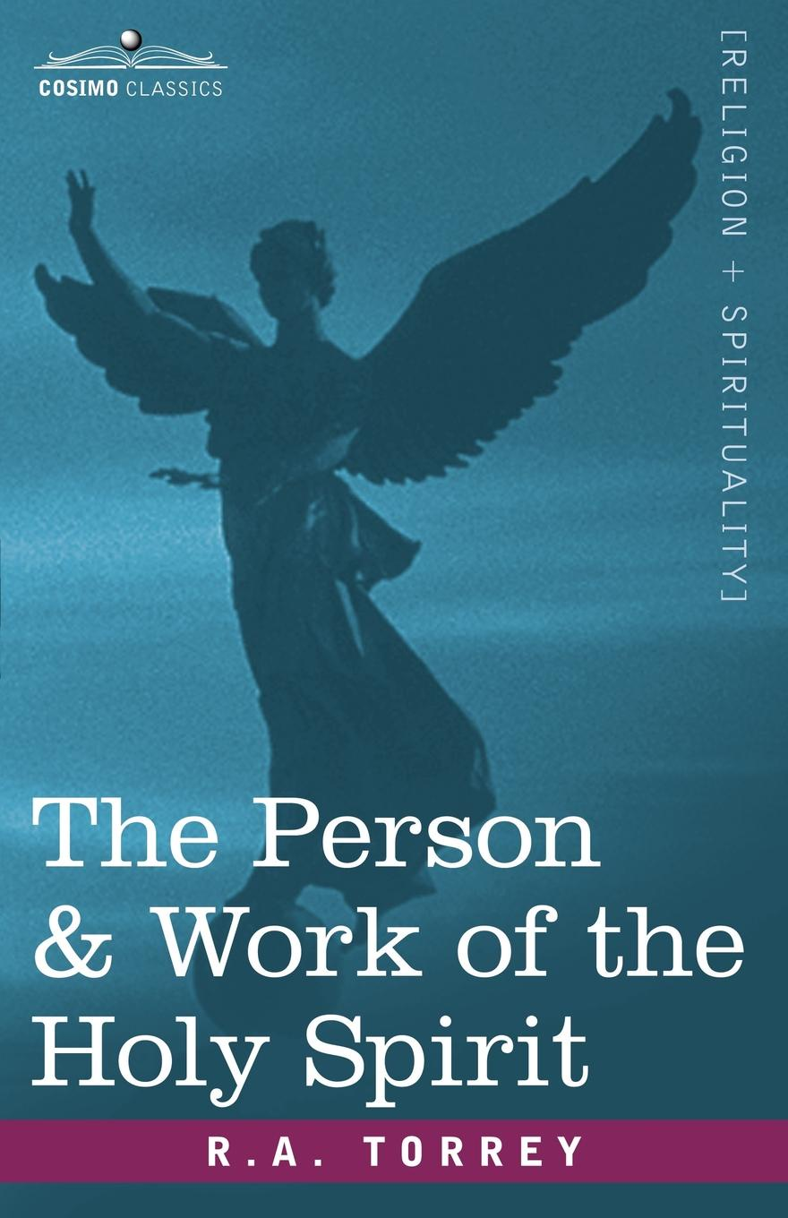 R. A. Torrey The Person & Work of the Holy Spirit what the spirit is saying to the churches