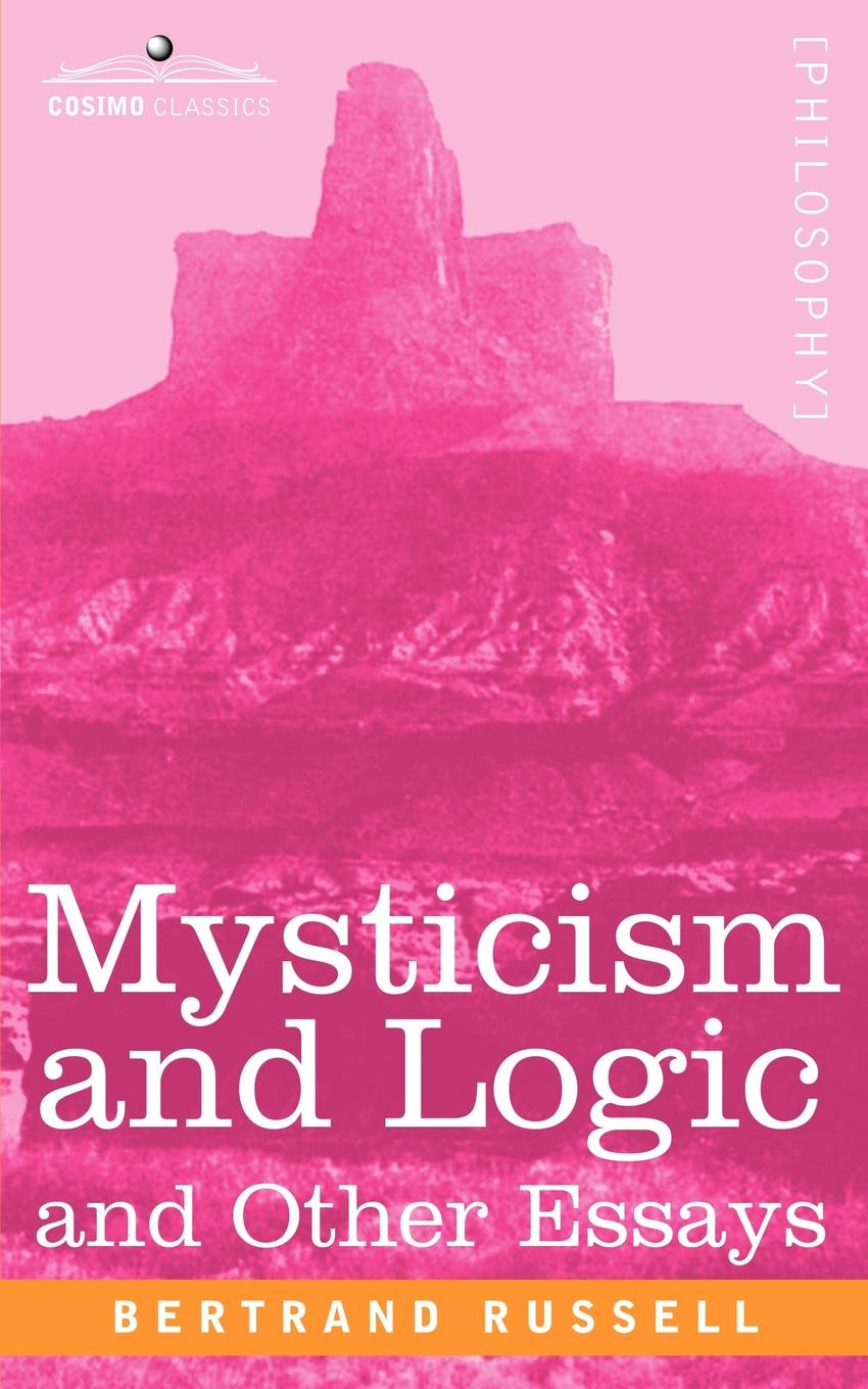 Bertrand Russell Mysticism and Logic and Other Essays russell bertrand the problems of philosophy