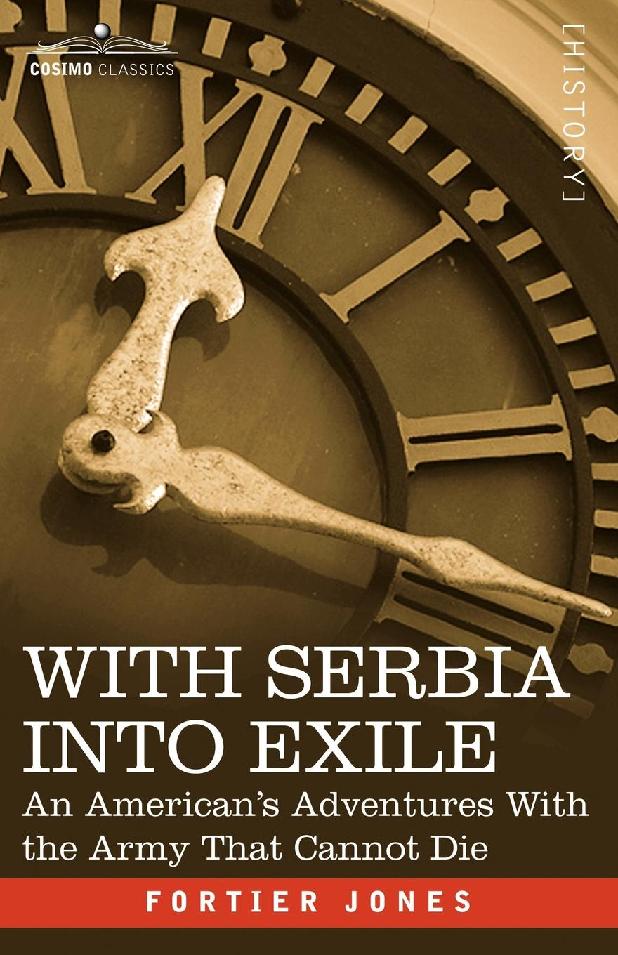 купить Fortier Jones With Serbia Into Exile. An American's Adventures with the Army That Cannot Die по цене 1414 рублей