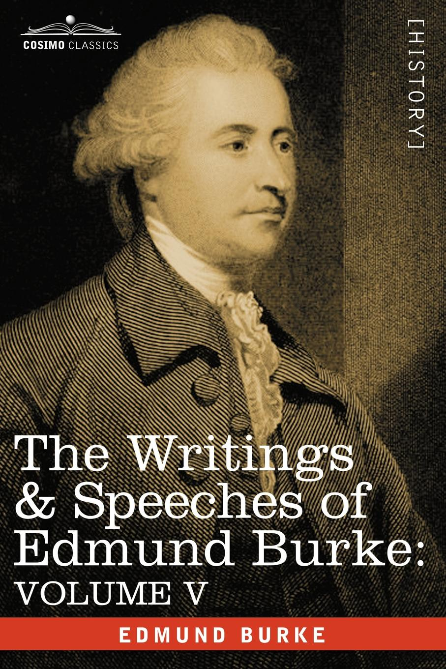 Edmund III Burke The Writings & Speeches of Edmund Burke. Volume V - Observations on the Conduct of the Minority; Thoughts and Details on Scarcity; Three Letters to a william warden letters written on board his majesty s ship the northumberland and at saint helena
