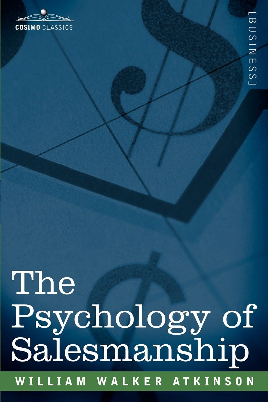 William Walker Atkinson The Psychology of Salesmanship william walker atkinson the psychology of salesmanship