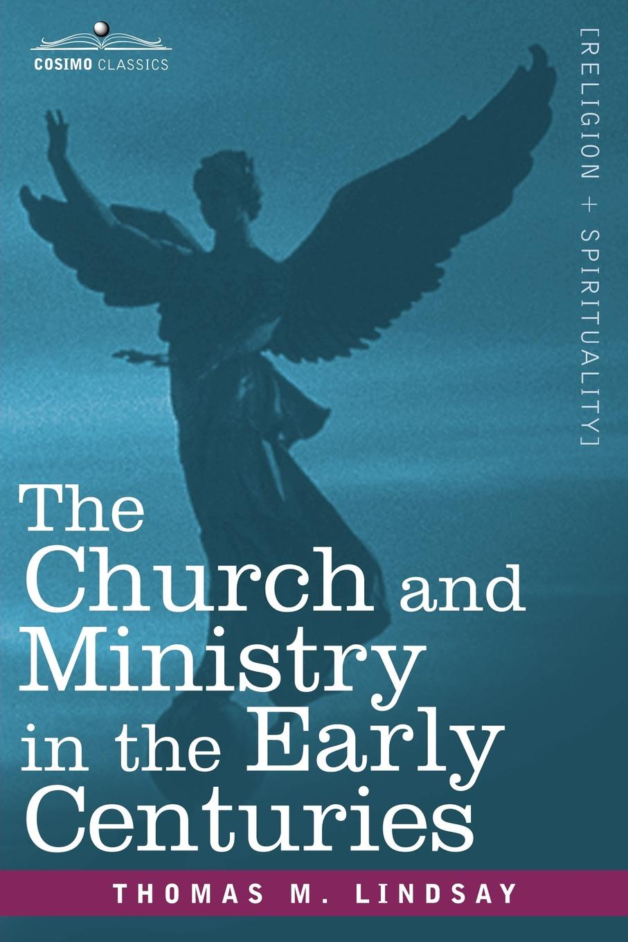 Thomas M. Lindsay The Church and Ministry in the Early Centuries hearing healing hope the ministry of service in challenging times