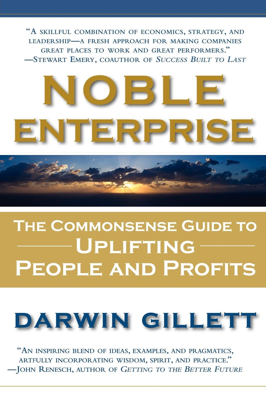 Darwin Gillett Noble Enterprise. The Commonsense Guide to Uplifting People and Profits charles leichtweis the power of respect in business enabling your teams to achieve sustainable profitable growth