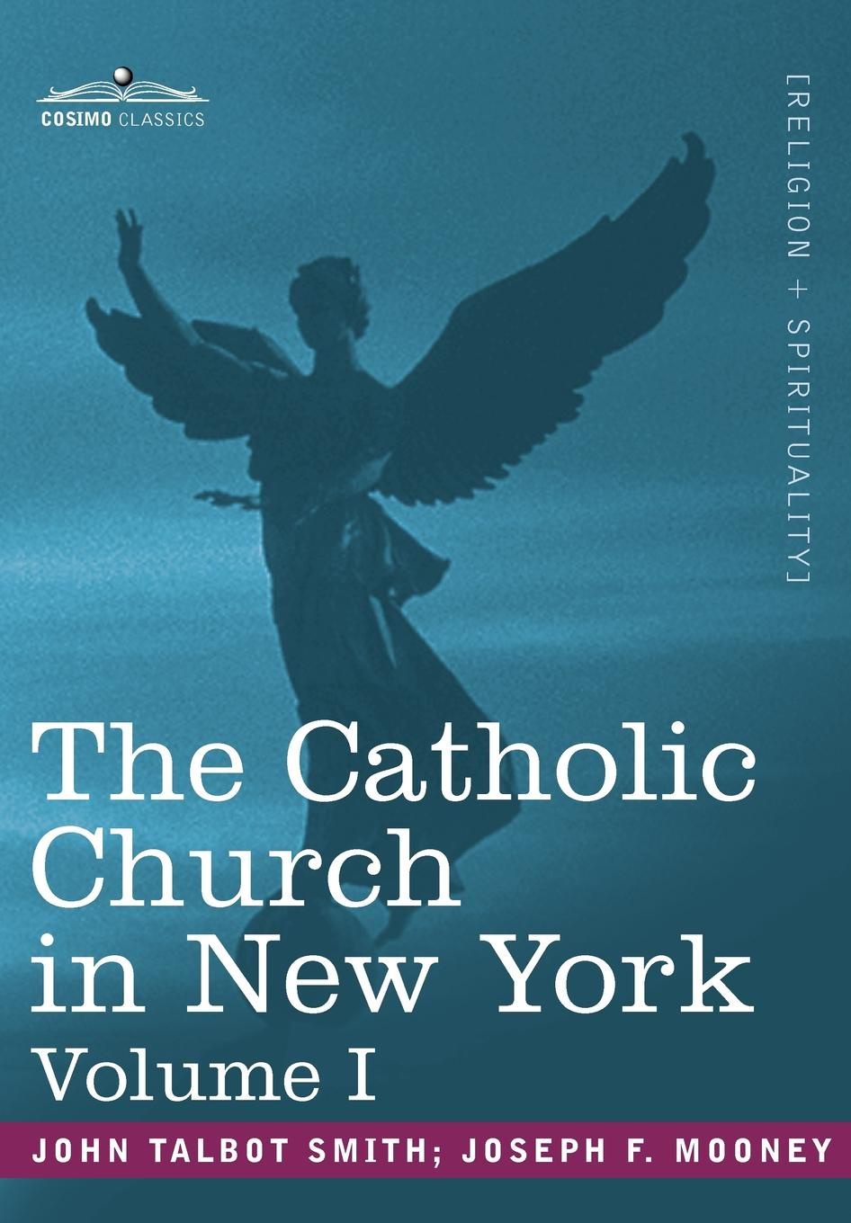 John Talbot Smith The Catholic Church in New York. A History of the New York Diocese from Its Establishment in 1808 to the Present Time: In 2 Volumes, Vol. I цены