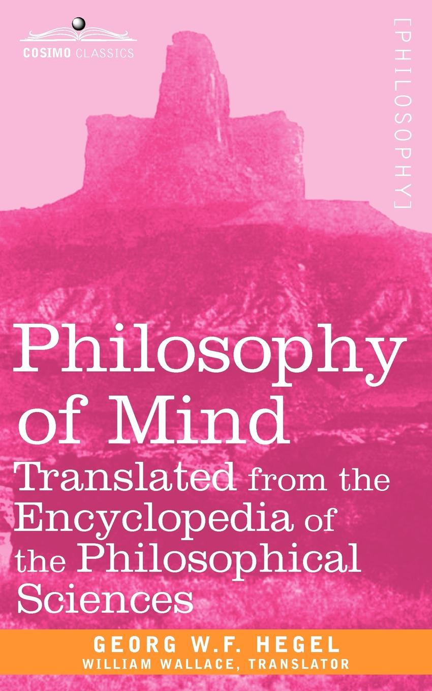 W. F. Hegel Georg W. F. Hegel, Georg W. F. Hegel, William Wallace Philosophy of Mind. Translated from the Encyclopedia of the Philosophical Sciences f w 1863 1940 bain on the realisation of the possible and the spirit of aristotle