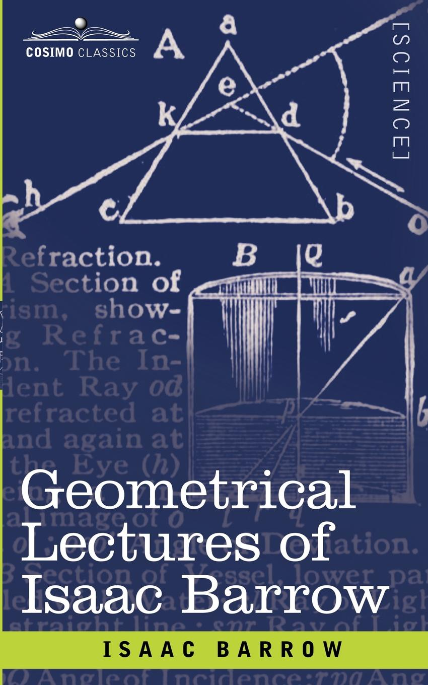 Isaac Barrow, J. M. Child Geometrical Lectures of Isaac Barrow michael k j goodman an introduction to the early development of mathematics