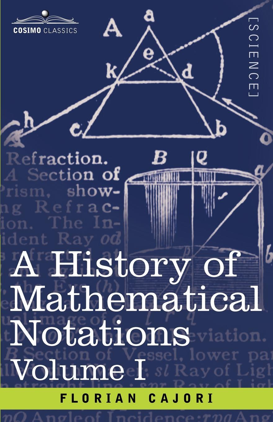 Florian Cajori A History of Mathematical Notations, Volume I florian cajori a history of elementary mathematics