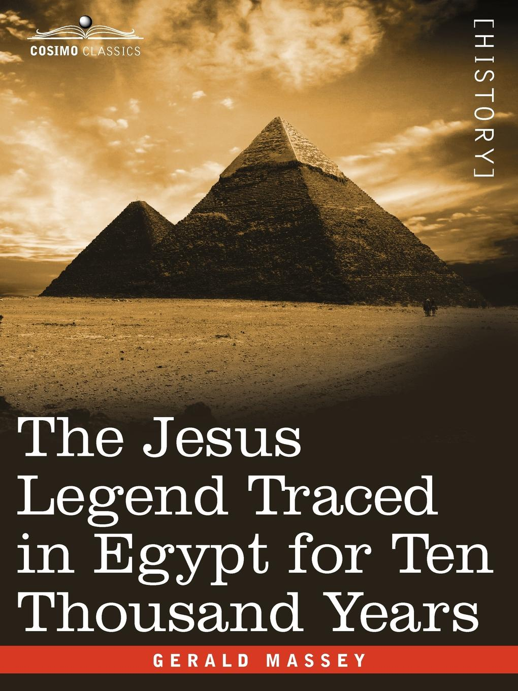 Gerald Massey The Jesus Legend Traced in Egypt for Ten Thousand Years