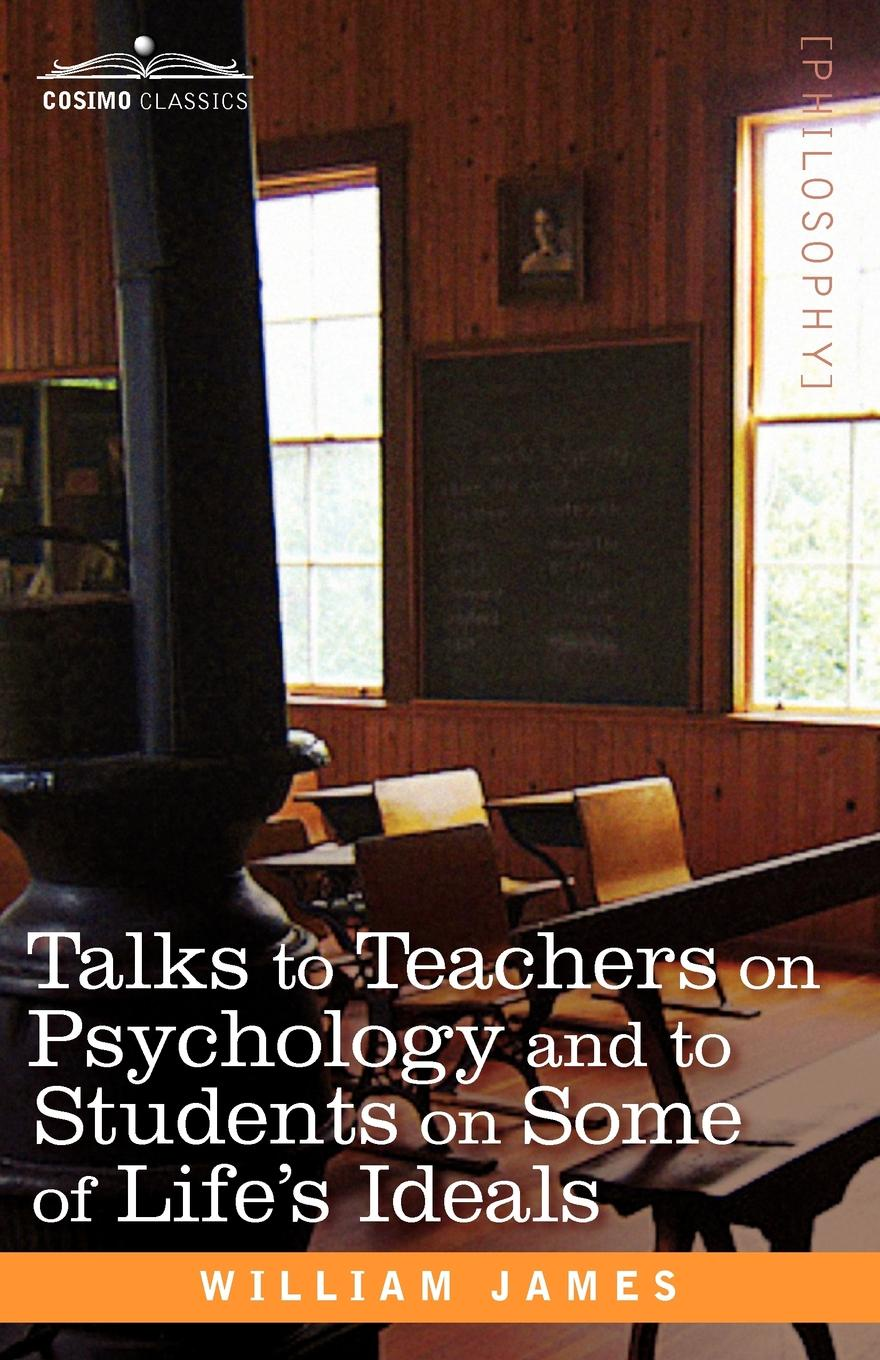 William James Talks to Teachers on Psychology and to Students on Some of Life S Ideals william james psychology the briefer course