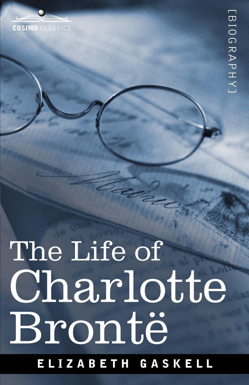 Elizabeth Cleghorn Gaskell The Life of Charlotte Bronte