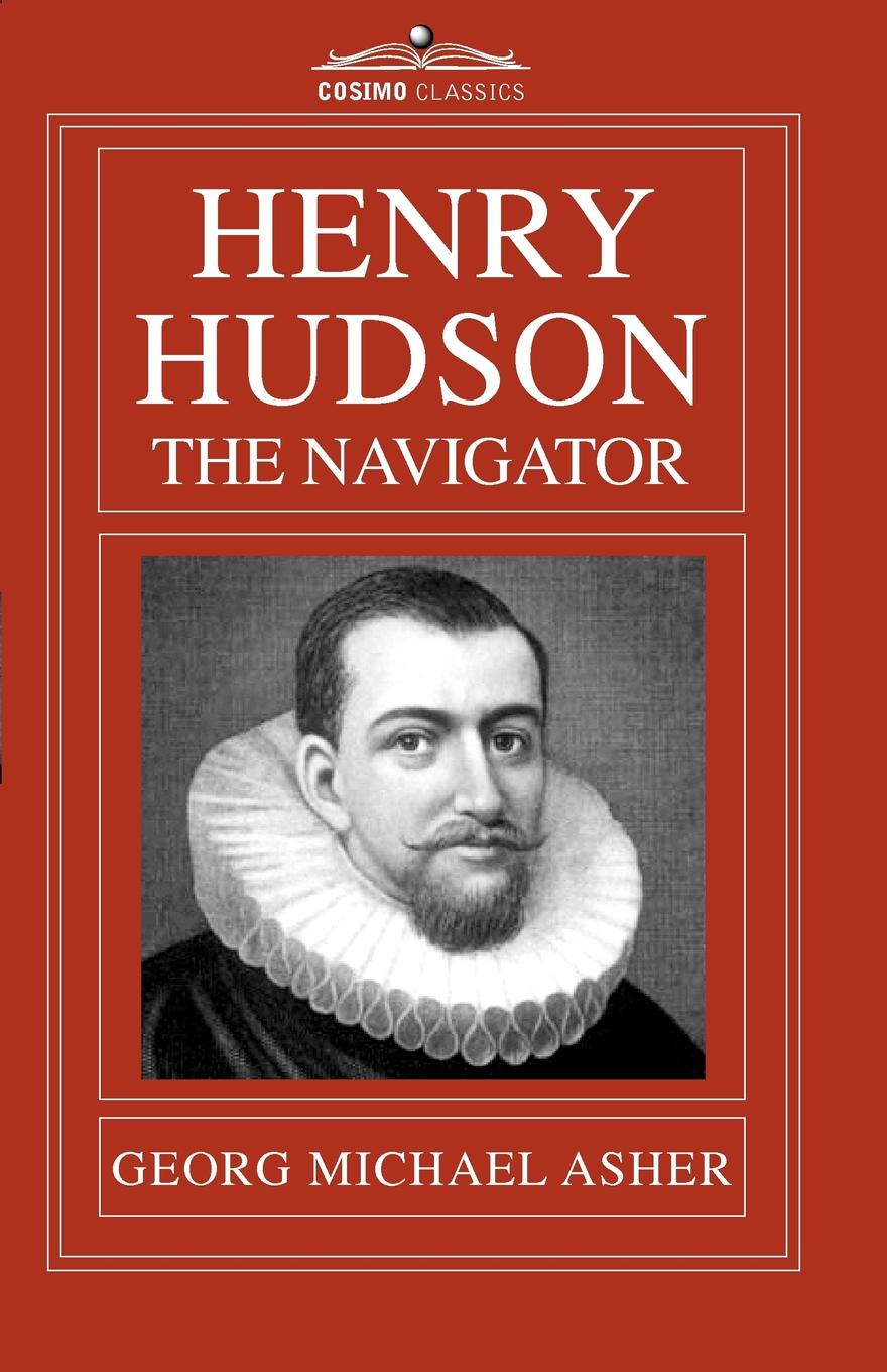 G. M. Asher Henry Hudson, the Navigator. The Original Documents in Which His Career Is Recorded henry james roderick hudson