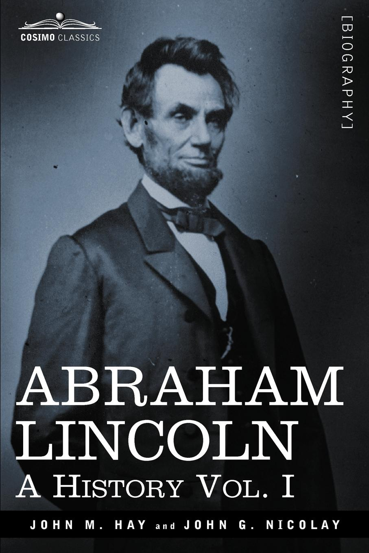 John M. Hay, John George Nicolay Abraham Lincoln. A History, Vol. I (in 10 Volumes) цены