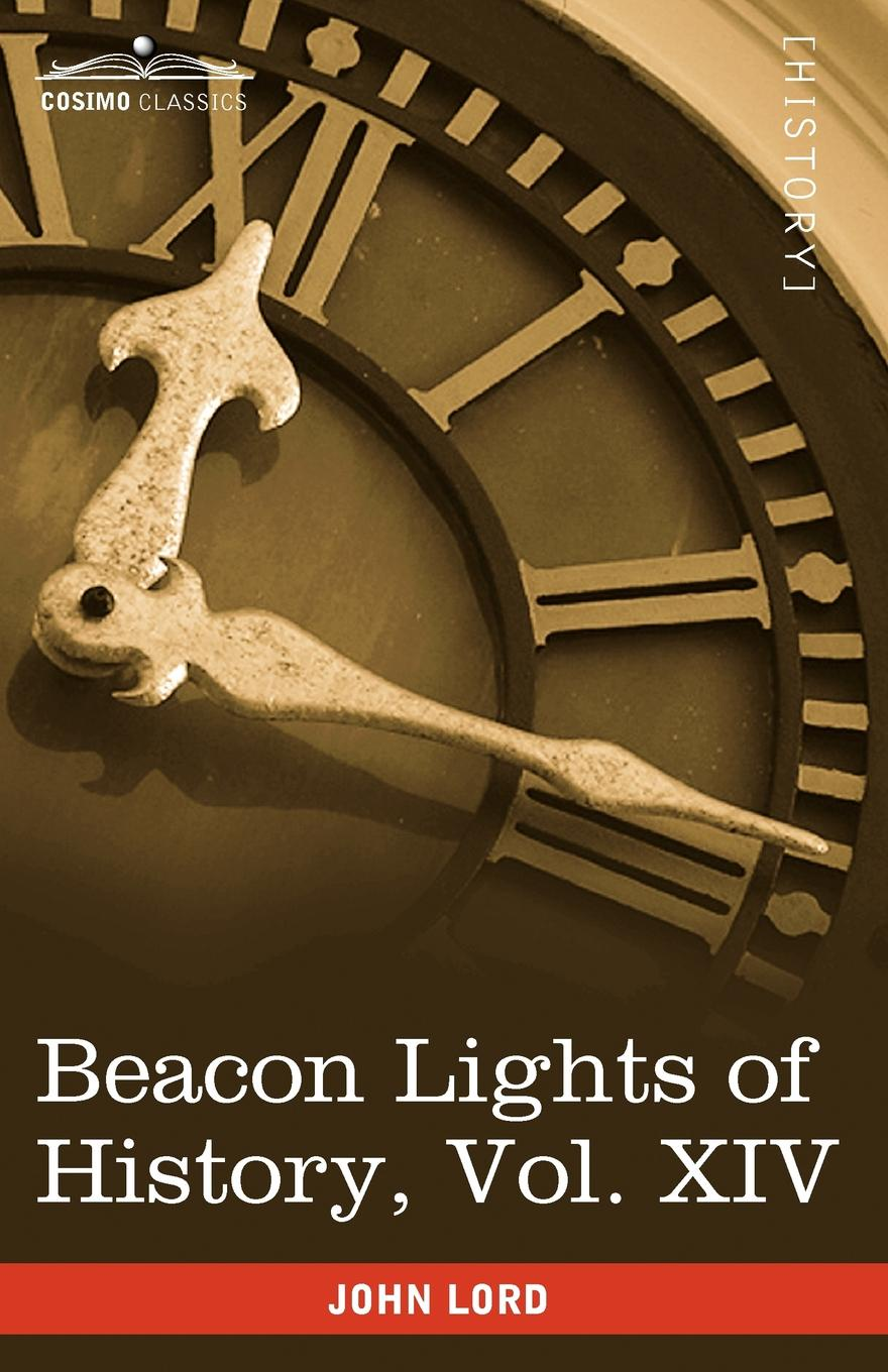 John Lord Beacon Lights of History, Vol. XIV. The New Era (in 15 Volumes) samuel holyoke columbian repository of sacred harmony selected from european and american authors with many new tunes not before published