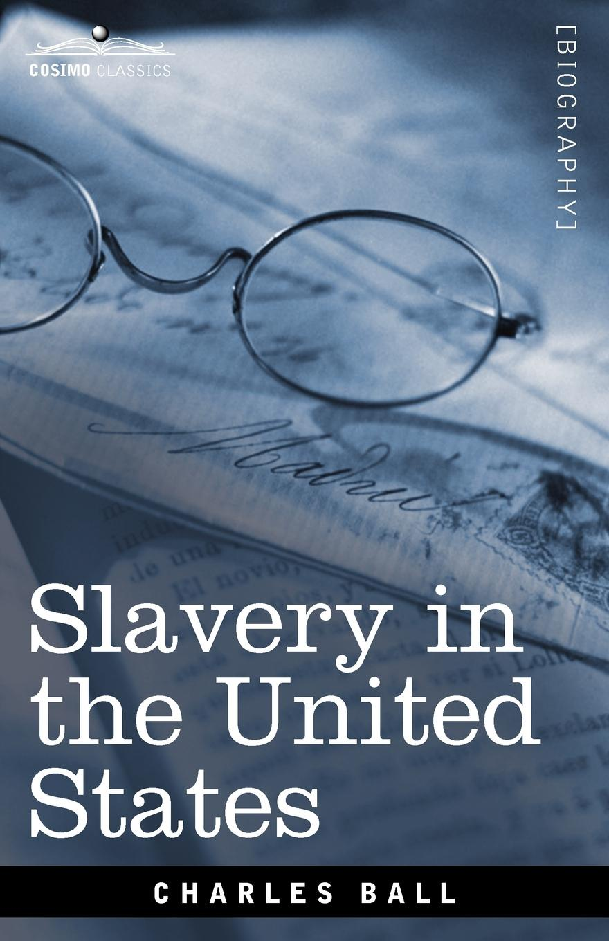 Charles Ball Slavery in the United States charles sumner white slavery in the barbary states