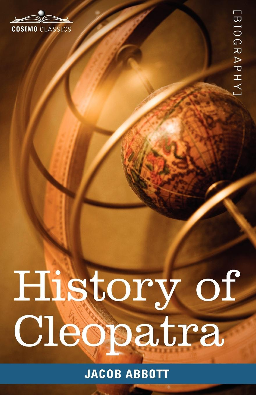 Jacob Abbott History of Cleopatra, Queen of Egypt abbott jacob history of julius caesar