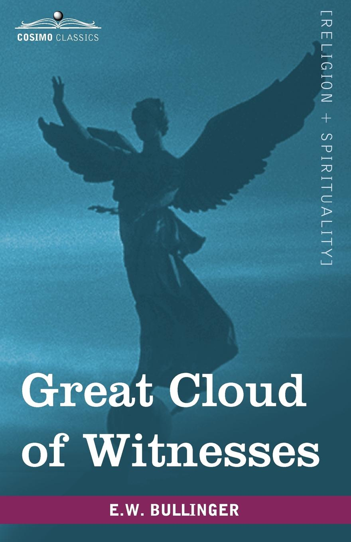 E. W. Bullinger Great Cloud of Witnesses. A Series of Papers on Hebrews XI недорго, оригинальная цена