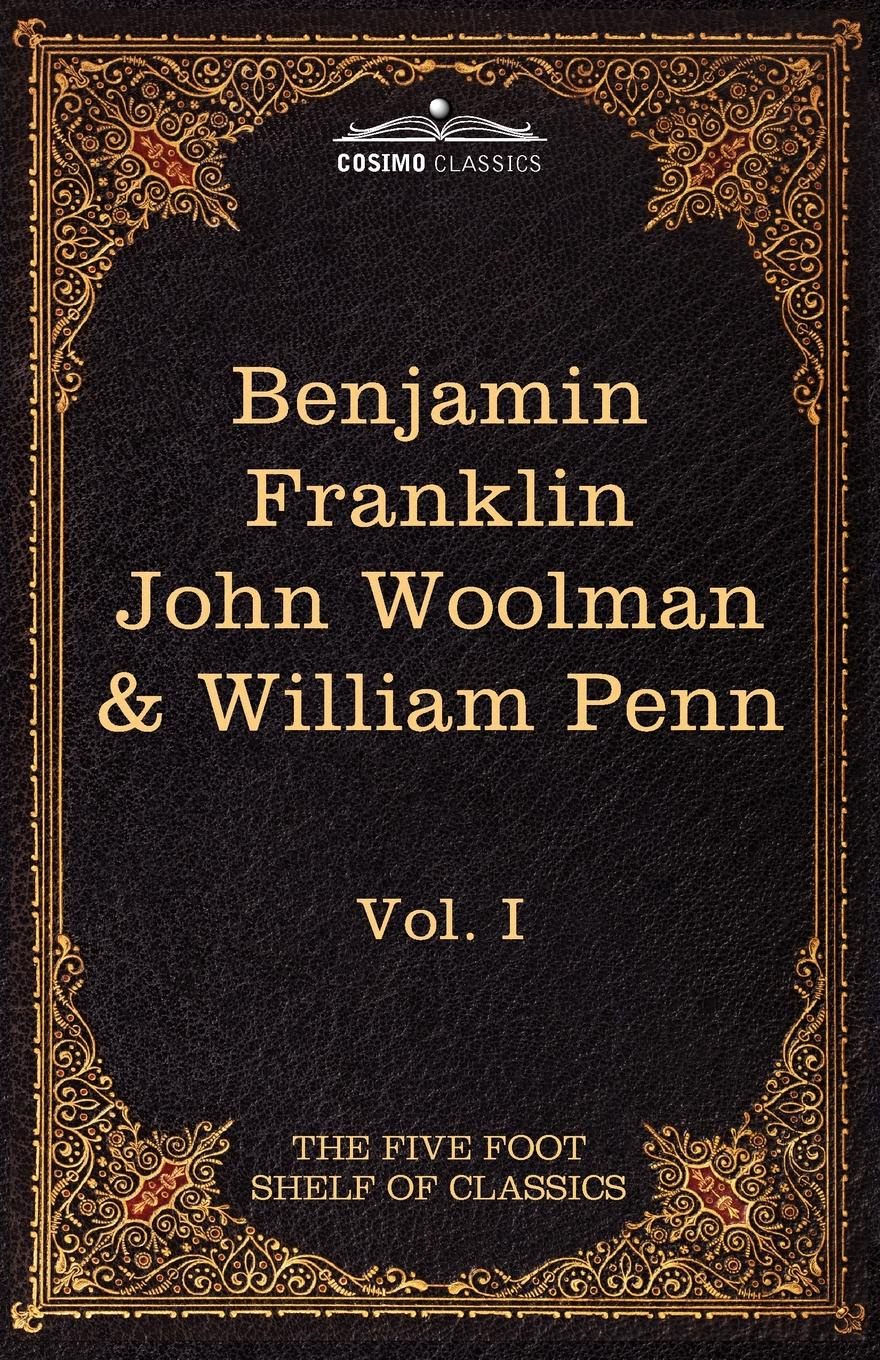 Benjamin Franklin, John Woolman The Autobiography of Benjamin Franklin; The Journal of John Woolman; Fruits of Solitude by William Penn. The Five Foot Shelf of Classics, Vol. I (in 5 william penn cresson the cossacks