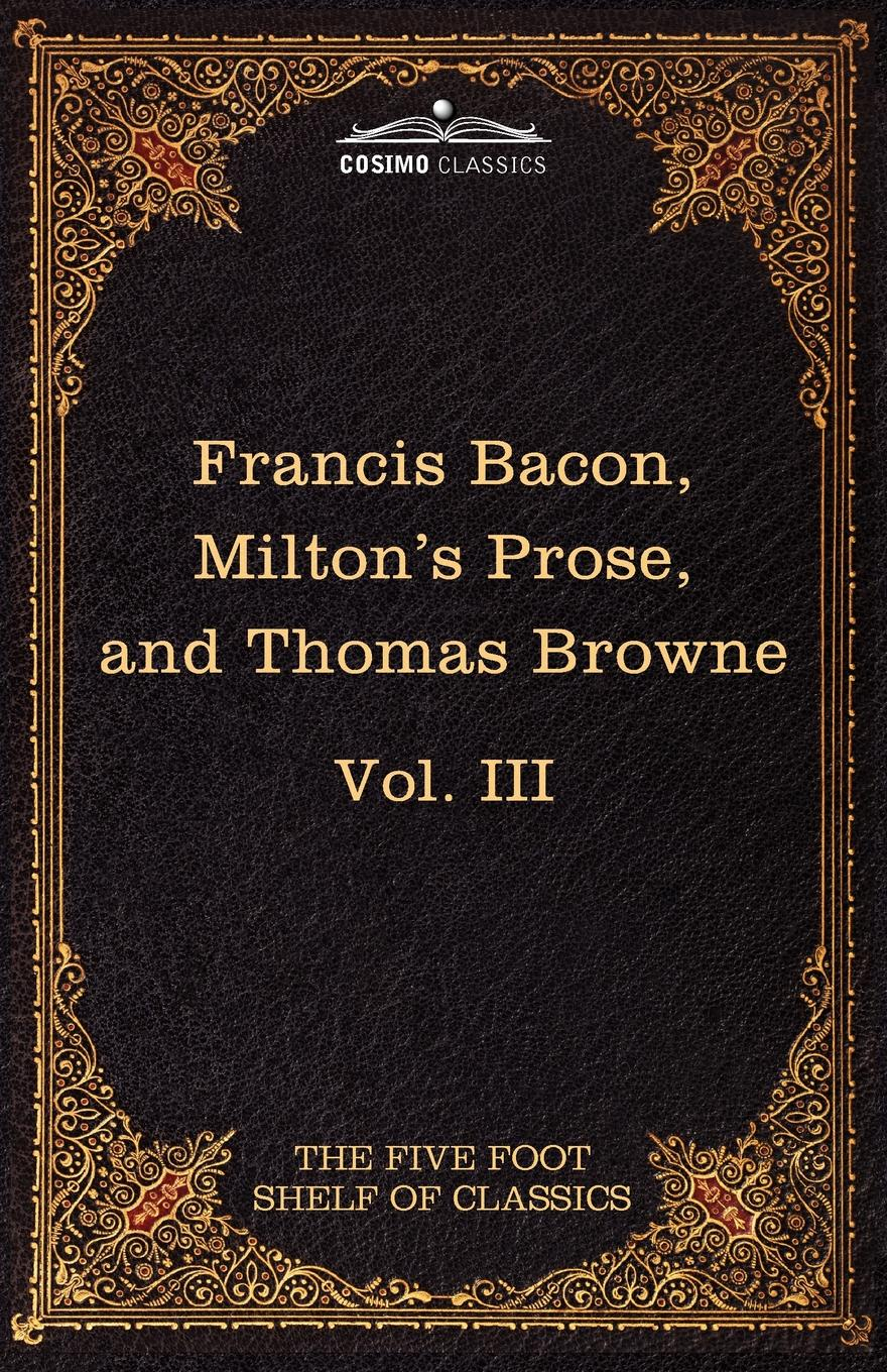 Francis Bacon, John Milton Essays, Civil and Moral & the New Atlantis by Francis Bacon; Aeropagitica & Tractate of Education by John Milton; Religio Medici by Sir Thomas Browne milton john remarks on johnson s life of milton to which are added milton s tractate of education and areopagitica