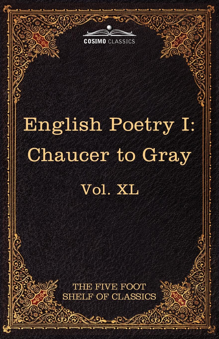 Geoffrey Chaucer, Thomas Gray English Poetry I. Chaucer to Gray: The Five Foot Shelf of Classics, Vol. XL (in 51 Volumes) chaucer s language