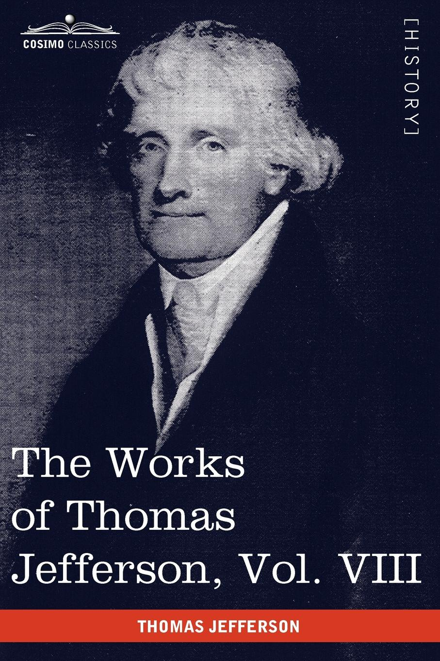 Thomas Jefferson The Works of Thomas Jefferson, Vol. VIII (in 12 Volumes). Correspondence 1793-1798 genet edmond charles war letters of edmond genet the first american aviator killed flying the stars and stripes