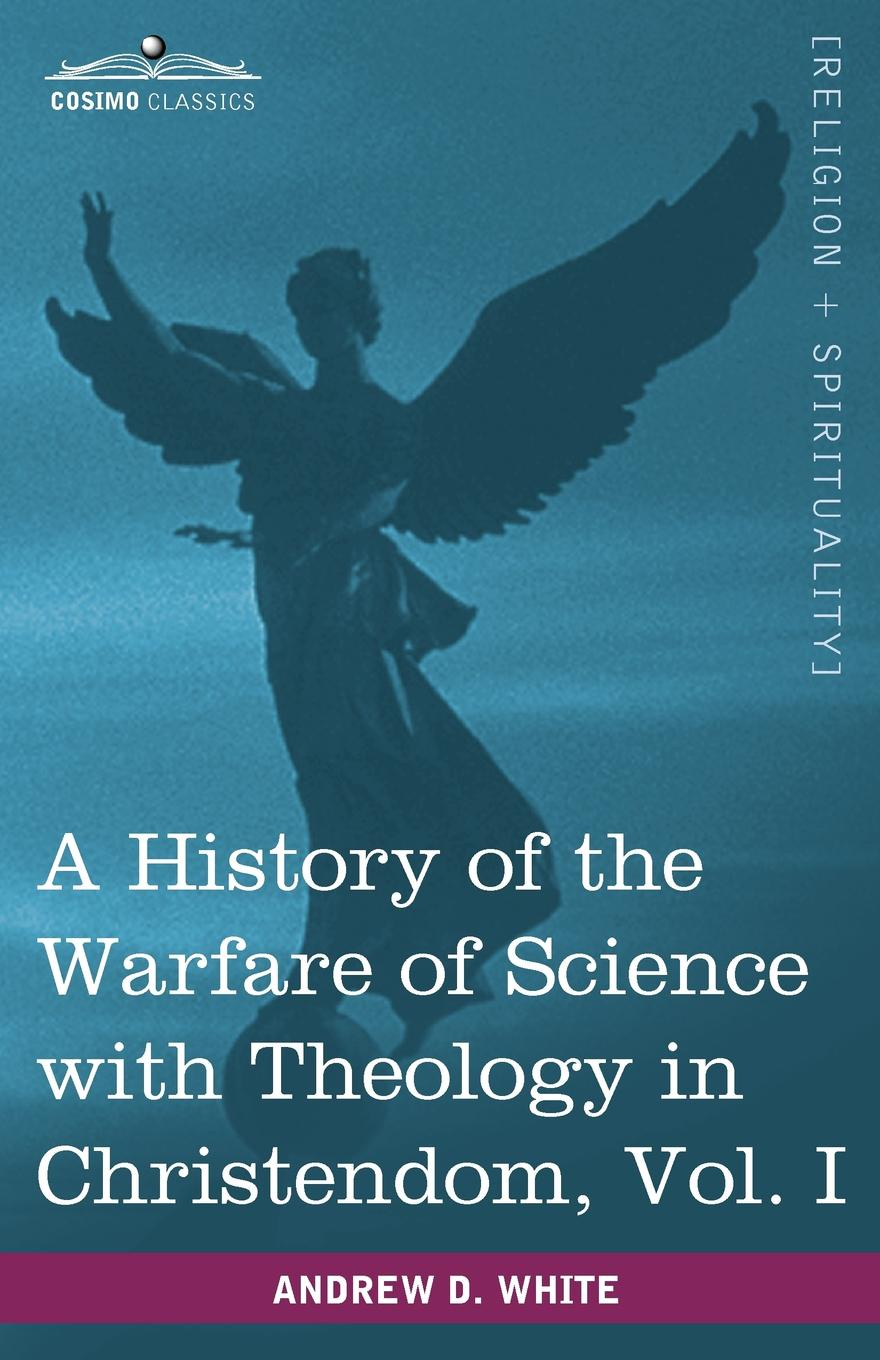Andrew Dickson White A History of the Warfare of Science with Theology in Christendom, Vol. I (in Two Volumes) andrew dickson white the most bitter foe of nations and the way to its permanent overthrow