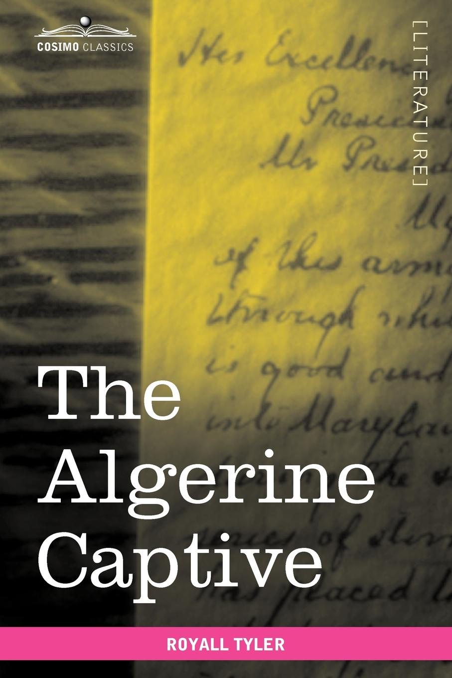 Royall Tyler The Algerine Captive. The Life and Adventures of Doctor Updike Underhill: Six Years a Prisoner Among the Algerines недорого