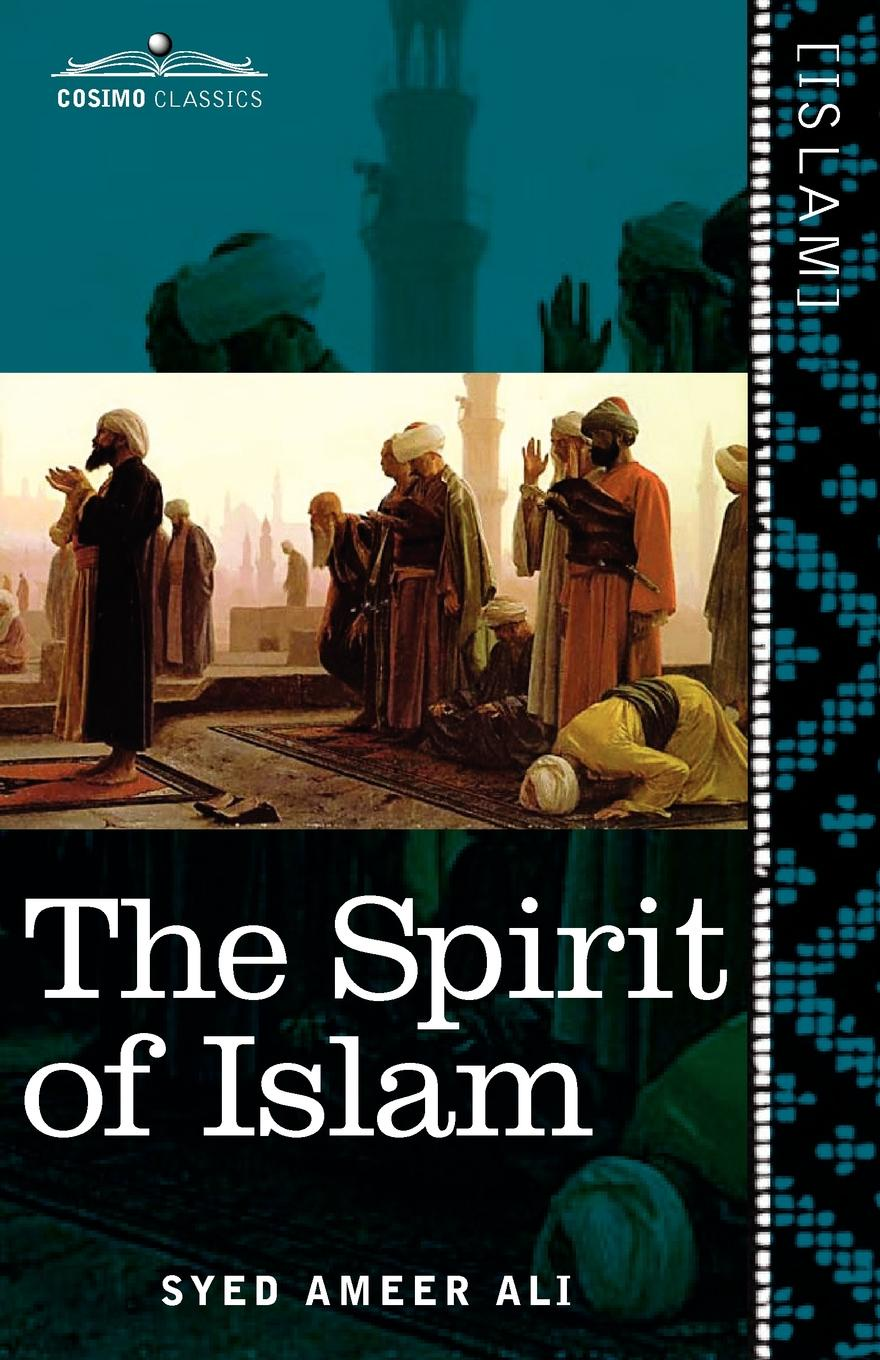 Syed Ameer Ali The Spirit of Islam. A History of the Evolution and Ideals of Islam d s margoliouth mohammed and the rise of islam
