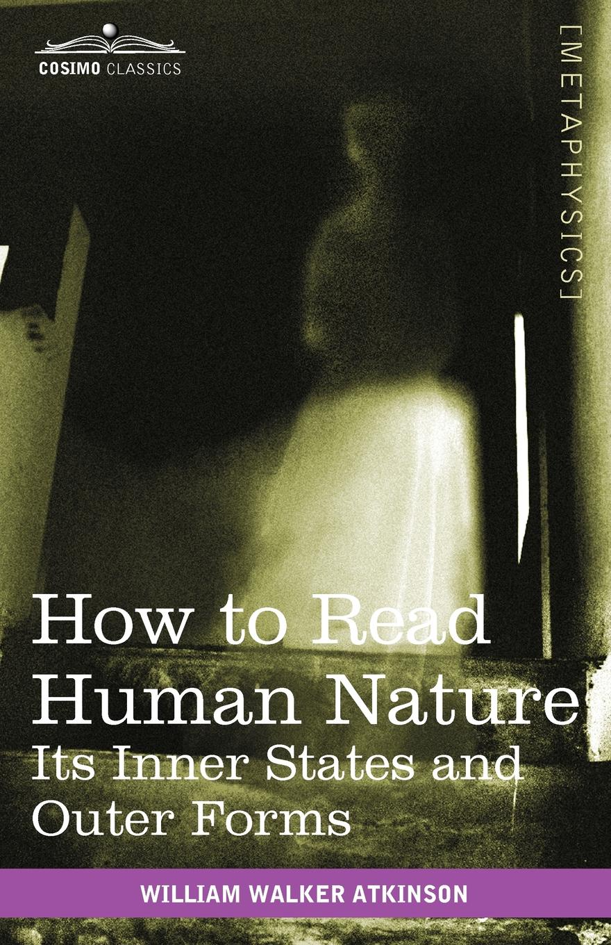 William Walker Atkinson How to Read Human Nature. Its Inner States and Outer Forms