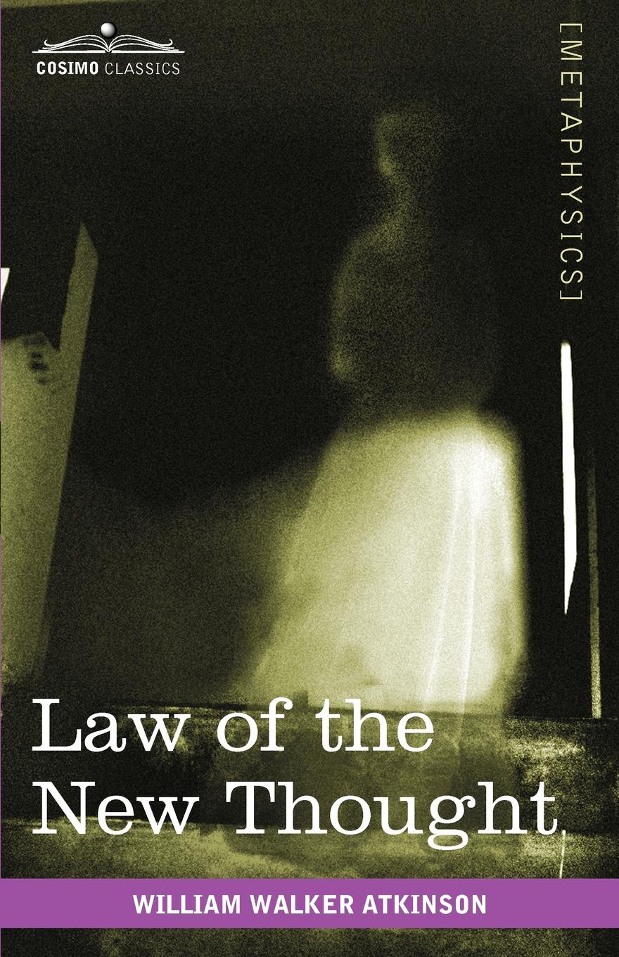 William Walker Atkinson Law of the New Thought. A Study of Fundamental Principles and Their Application