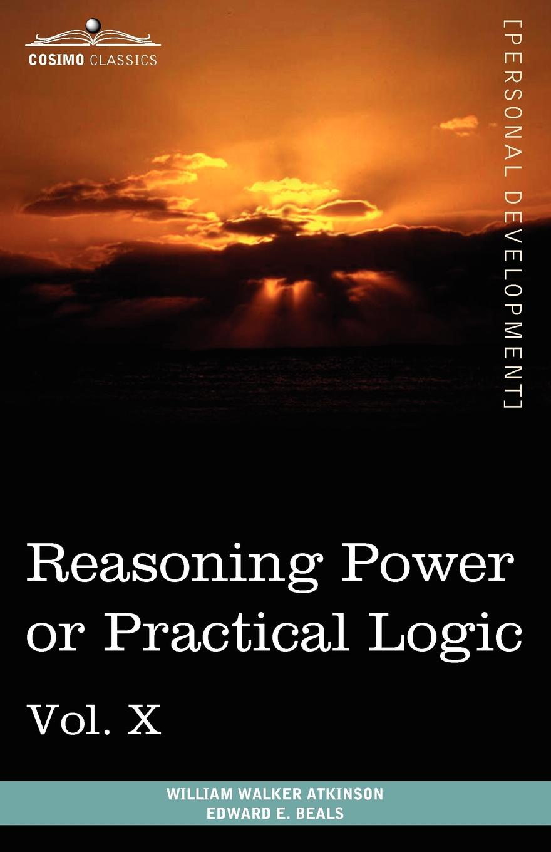 цены на William Walker Atkinson, Edward E. Beals Personal Power Books (in 12 Volumes), Vol. X. Reasoning Power or Practical Logic  в интернет-магазинах
