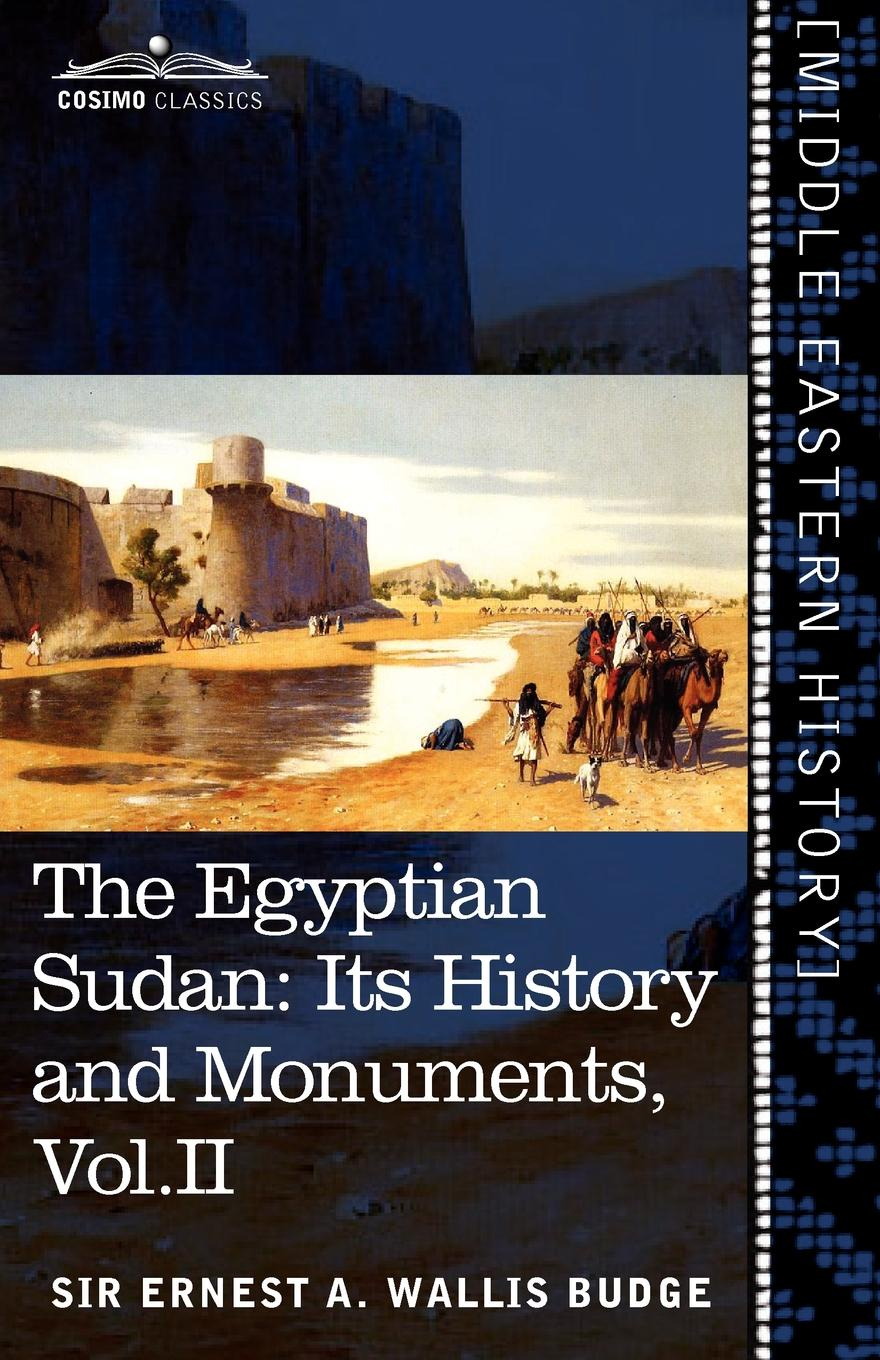 Ernest A. Wallis Budge The Egyptian Sudan (in Two Volumes), Vol.II. Its History and Monuments the egyptian echo newspaper history