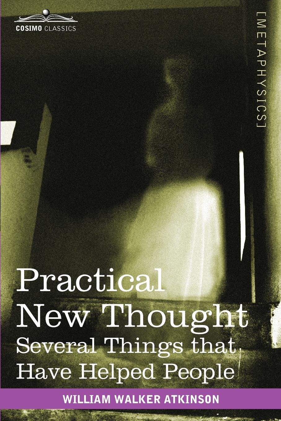 William Walker Atkinson Practical New Thought. Several Things That Have Helped People atkinson william walker nuggets of the new thought
