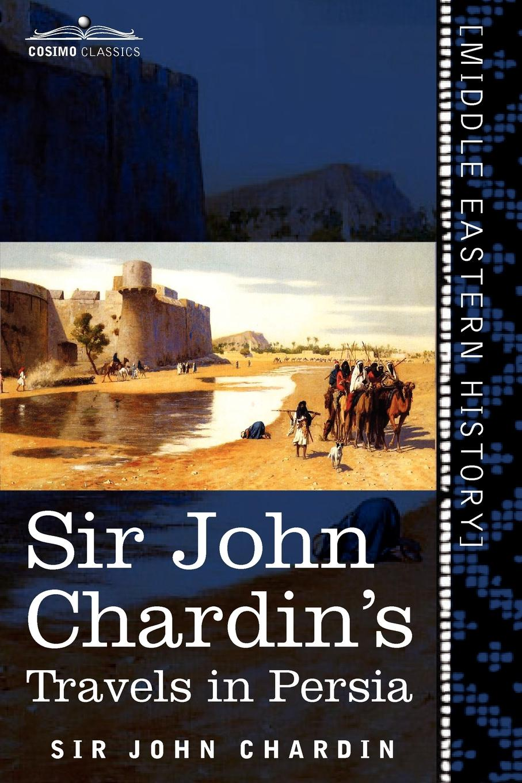 John Chardin Sir John Chardin's Travels in Persia john chardin voyages du chevalier chardin en perse et autres lieux de l orient t 5