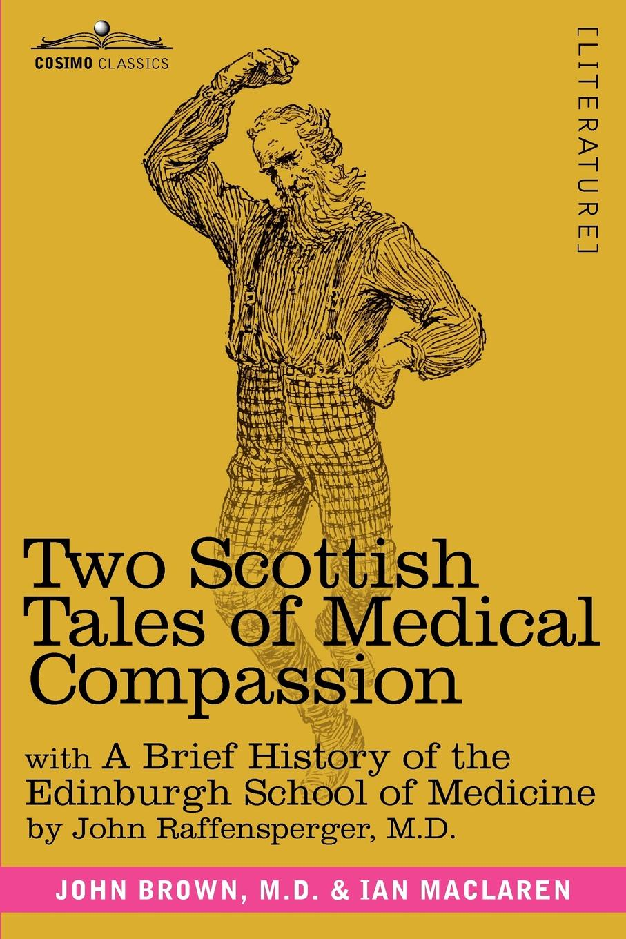 M. D. John Brown, Ian MacLaren, M. D. John Raffensperger Two Scottish Tales of Medical Compassion. Rab and His Friends & a Doctor of the Old School: With a History of the Edinburgh School of Medicine dowden john bp of edinburgh the annotated scottish communion office