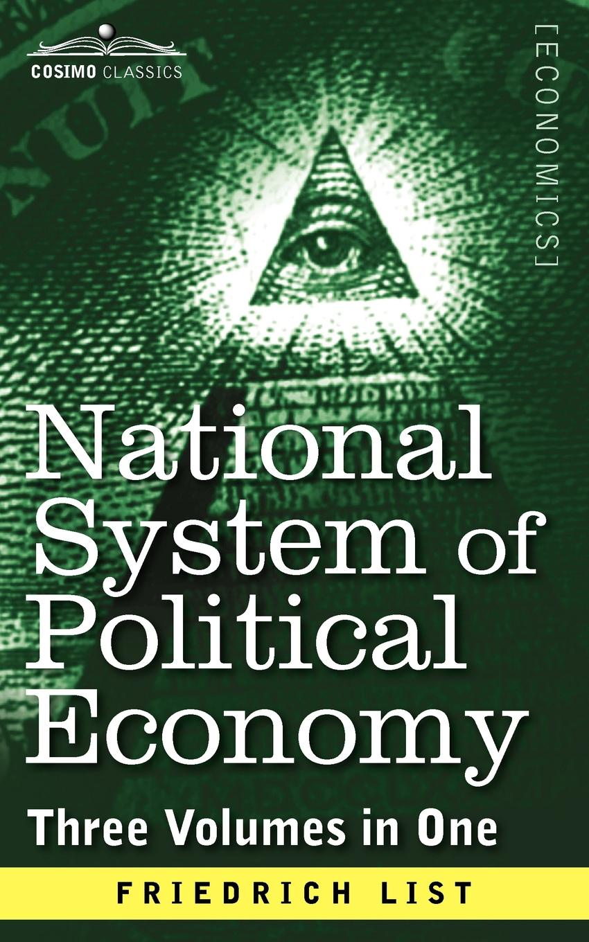 Friedrich List National System of Political Economy. The History (Three Volumes in One) edward fitzwilliam songs and poems american and irish national and international patriotic political economic and miscellaneous