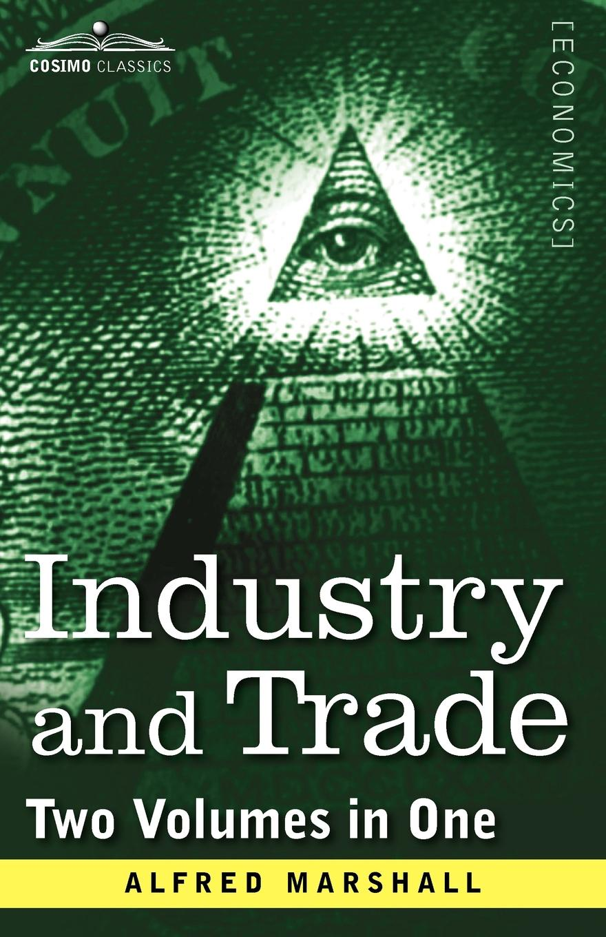 Alfred Marshall Industry and Trade (Two Volumes in One) недорго, оригинальная цена
