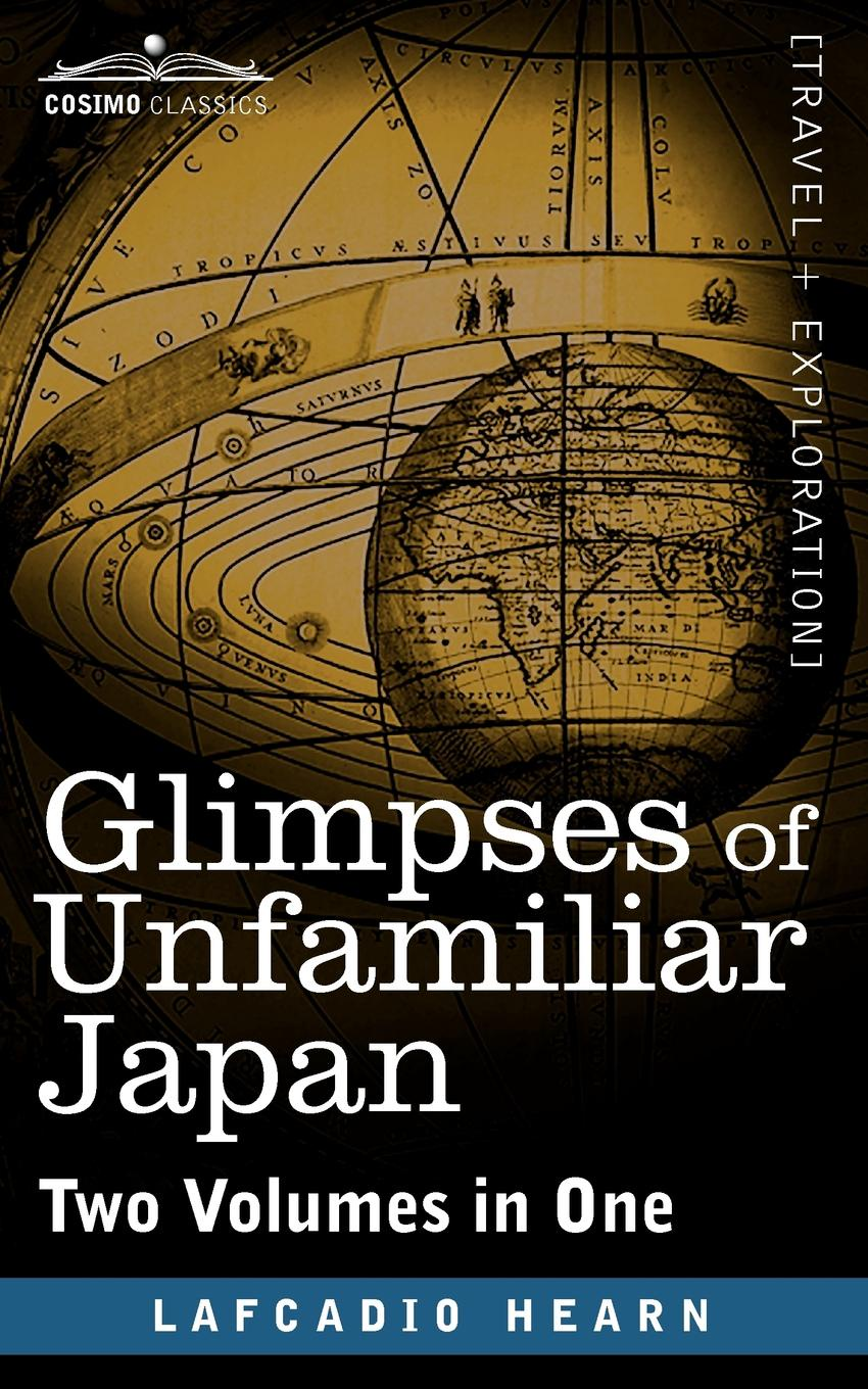 Lafcadio Hearn Glimpses of Unfamiliar Japan (Two Volumes in One)
