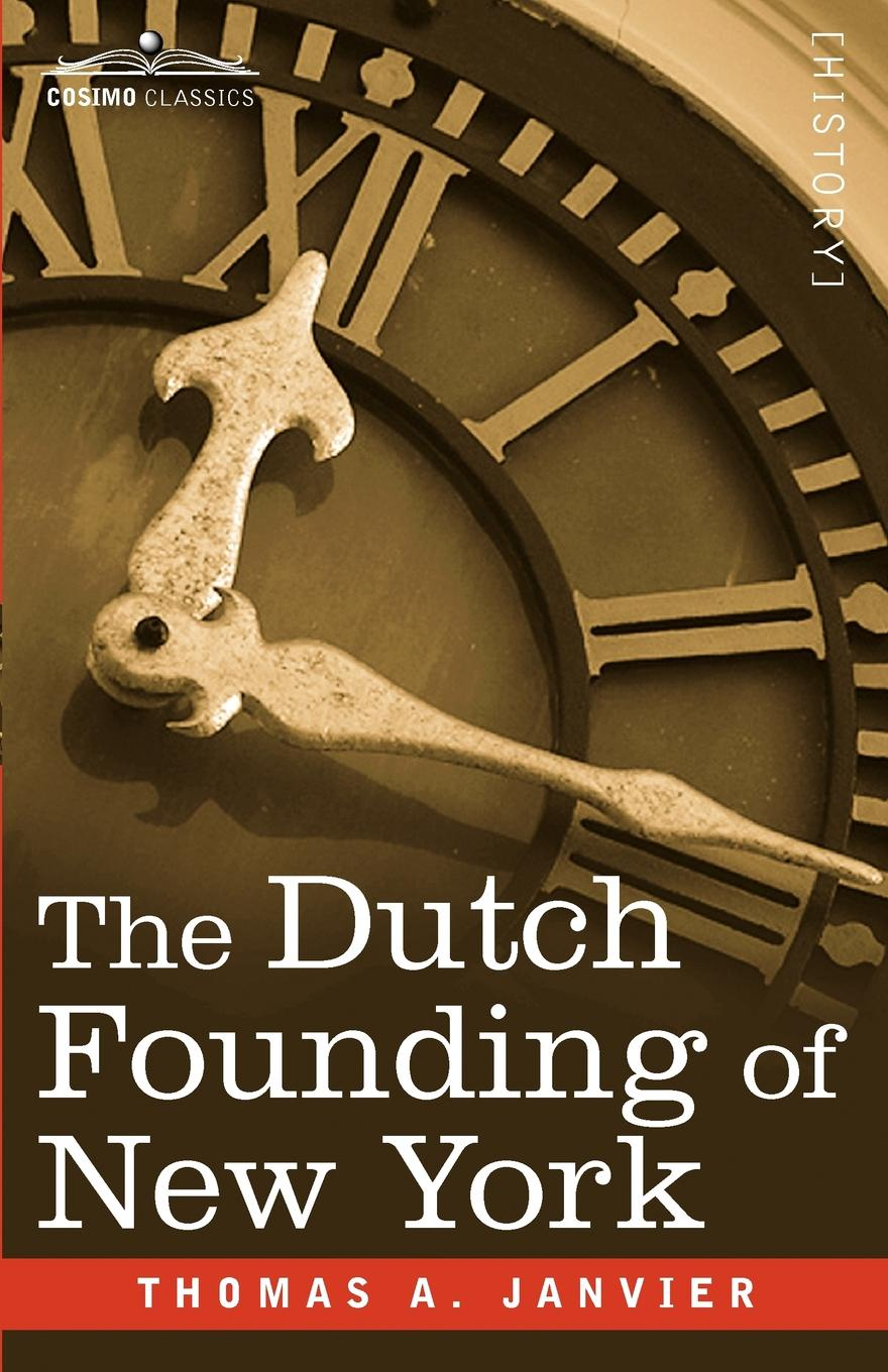 Thomas A. Janvier The Dutch Founding of New York ника дубровская what the dutch like a drawing book about dutch painting