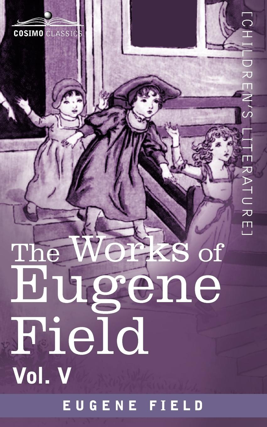 Eugene Field The Works of Eugene Field Vol. V. The Holy Cross and Other Tales