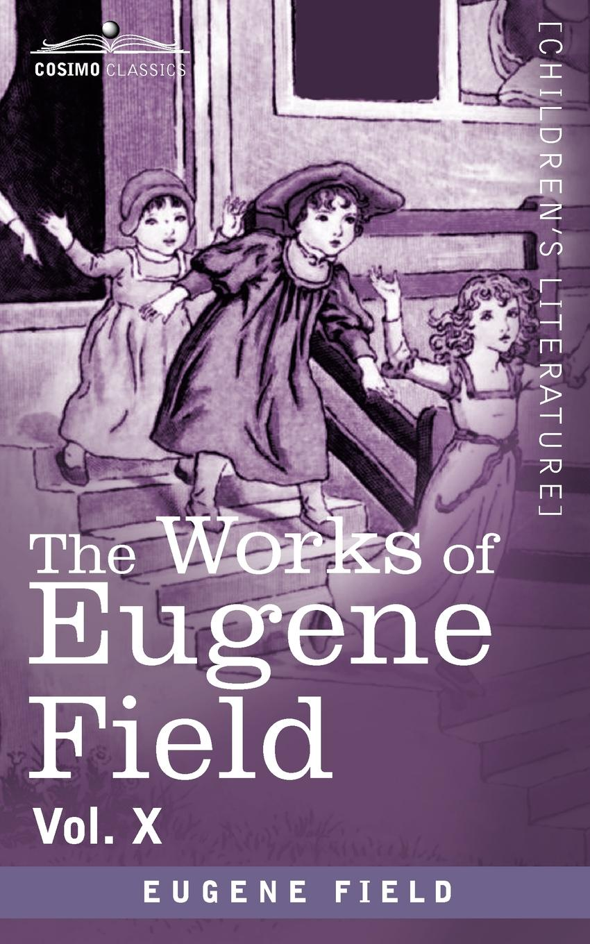 Eugene Field The Works of Eugene Field Vol. X. Second Book of Tales цена и фото